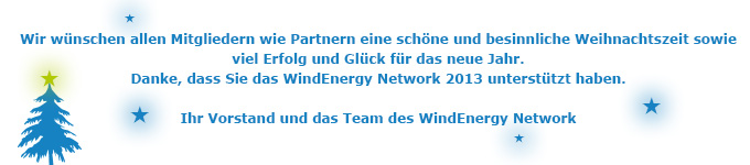 Wir wünschen allen Mitgliedern und Partnern eine schöne und besinnliche Weihnachtszeit sowie viel Erfolg und Glück für das neue Jahr. Ihr Vorstand und Team des Wind Energy Network